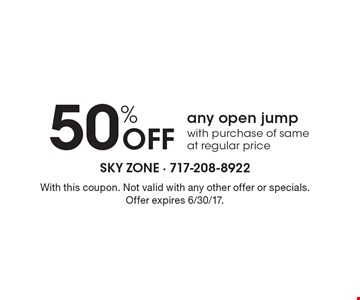 50% off any open jump with purchase of same at regular price. With this coupon. Not valid with any other offer or specials. Offer expires 6/30/17.