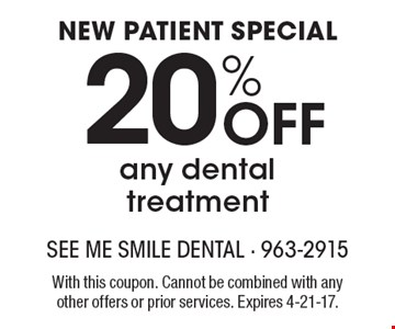 New Patient Special – 20% off any dental treatment. With this coupon. Cannot be combined with any other offers or prior services. Expires 4-21-17.