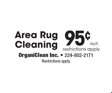 95¢/sq.ft. Area Rug Cleaning. Restrictions apply. Restrictions apply.