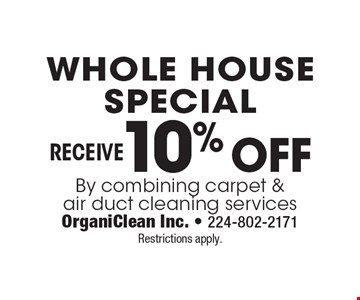 Whole House Special - Receive10% Off By combining carpet & air duct cleaning services. Restrictions apply.