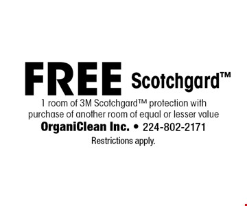 Free Scotchgard 1 room of 3M Scotchgard protection with purchase of another room of equal or lesser value. Restrictions apply.