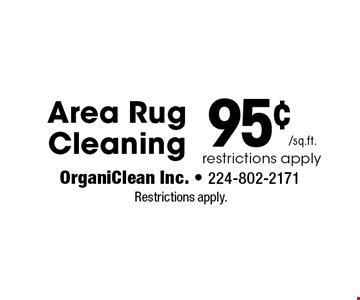 95¢/sq.ft. Area Rug Cleaning restrictions apply. Restrictions apply.