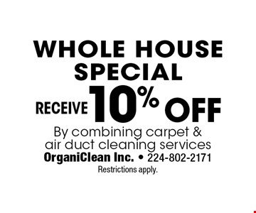 Whole House Special Receive10% Off By combining carpet & air duct cleaning services. Restrictions apply.