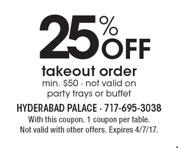 25% Off takeout order. Min. $50. Not valid on party trays or buffet. With this coupon. 1 coupon per table. Not valid with other offers. Expires 4/7/17.