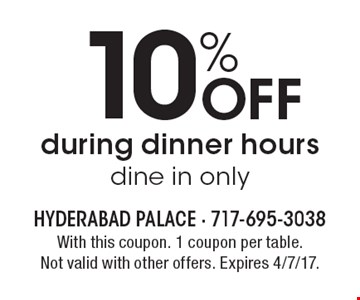 10% Off during dinner hours. Dine in only. With this coupon. 1 coupon per table. Not valid with other offers. Expires 4/7/17.