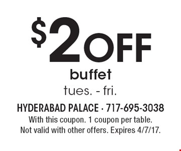 $2 Off buffet. Tues.-Fri. With this coupon. 1 coupon per table. Not valid with other offers. Expires 4/7/17.