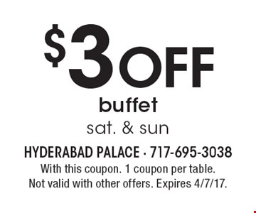 $3 Off buffet. Sat. & Sun. With this coupon. 1 coupon per table. Not valid with other offers. Expires 4/7/17.