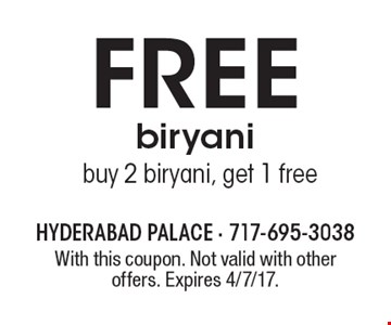 Free biryani. Buy 2 biryani, get 1 free. With this coupon. Not valid with other offers. Expires 4/7/17.