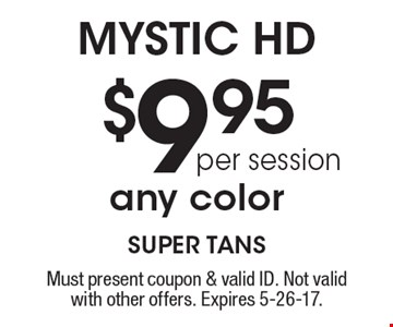 Mystic HD $9.95 per session any color. Must present coupon & valid ID. Not valid with other offers. Expires 5-26-17.