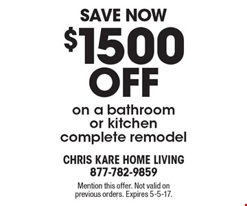 Save Now - $1500 off on a bathroom or kitchen complete remodel. Mention this offer. Not valid on previous orders. Expires 5-5-17.