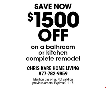 Save Now $1500 off on a bathroom or kitchen complete remodel. Mention this offer. Not valid on previous orders. Expires 9-1-17.