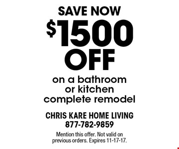 Save Now $1500 off on a bathroom or kitchen complete remodel. Mention this offer. Not valid on previous orders. Expires 11-17-17.
