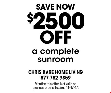 Save Now $2500 off a complete sunroom. Mention this offer. Not valid on previous orders. Expires 11-17-17.