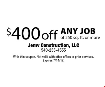 $400 off any job of 250 sq. ft. or more. With this coupon. Not valid with other offers or prior services. Expires 7/14/17.