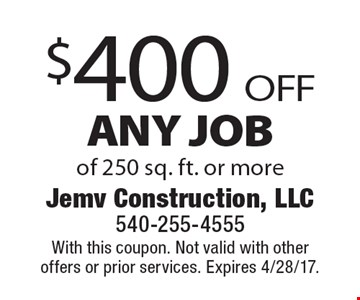 $400 off any job of 250 sq. ft. or more. With this coupon. Not valid with other offers or prior services. Expires 4/28/17.