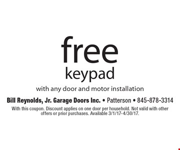 free keypad with any door and motor installation. With this coupon. Discount applies on one door per household. Not valid with other offers or prior purchases. Available 3/1/17-4/30/17.