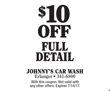 $10 OFF full detail. With this coupon. Not valid with any other offers. Expires 7/14/17.