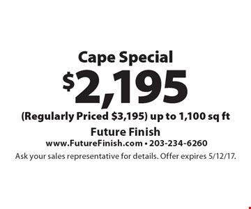 $2,195 Cape Special (Regularly Priced $3,195) up to 1,100 sq ft. Ask your sales representative for details.