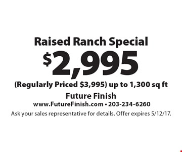 $2,995 Raised Ranch Special (Regularly Priced $3,995) up to 1,300 sq ft. Ask your sales representative for details. Offer expires 5/12/17.