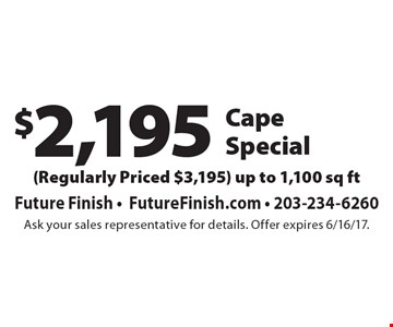 $2,195 Cape Special (Regularly Priced $3,195) up to 1,100 sq ft. Ask your sales representative for details. Offer expires 6/16/17.