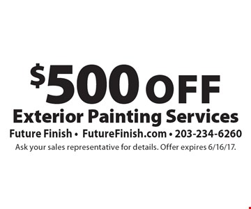 $500 Off Exterior Painting Services. Ask your sales representative for details. Offer expires 6/16/17.