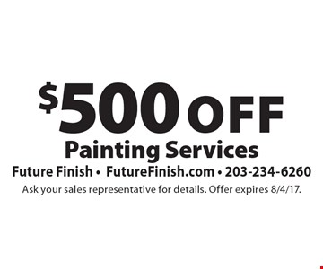 $500 Off Painting Services. Ask your sales representative for details. Offer expires 8/4/17.