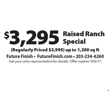$3,295 raised Ranch special (regularly priced $3,995). Up to 1,300 sq ft. Ask your sales representative for details. Offer expires 10/6/17.