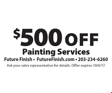 $500 off painting services. Ask your sales representative for details. Offer expires 10/6/17.