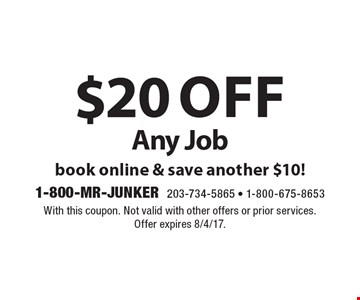 $20 off Any Job. Book online & save another $10! With this coupon. Not valid with other offers or prior services. Offer expires 8/4/17.