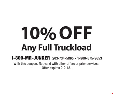10% off Any Full Truckload. With this coupon. Not valid with other offers or prior services. Offer expires 2-2-18.