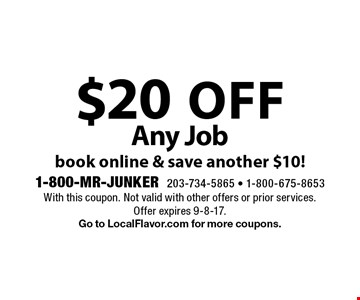 $20 off Any Job. Book online & save another $10! With this coupon. Not valid with other offers or prior services. Offer expires 9-8-17. Go to LocalFlavor.com for more coupons.