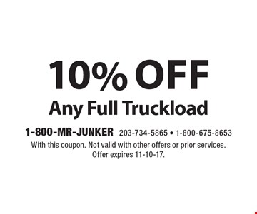 10% off Any Full Truckload. With this coupon. Not valid with other offers or prior services. Offer expires 11-10-17.
