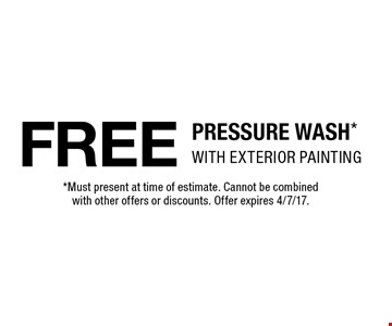 Free Pressure Wash With exterior painting. Must present at time of estimate. Cannot be combined with other offers or discounts. Offer expires 4/7/17.