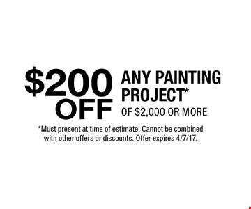 $200 OFF Any Painting Project Of $2,000 or more. Must present at time of estimate. Cannot be combined with other offers or discounts. Offer expires 4/7/17.