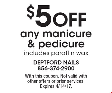 $5 OFF any manicure & pedicure includes paraffin wax. With this coupon. Not valid with other offers or prior services. Expires 4/14/17.
