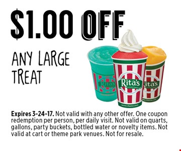 $1.00 off any large treat. Expires 3-24-17. Not valid with any other offer. One coupon redemption per person, per daily visit. Not valid on quarts, gallons, party buckets, bottled water or novelty items. Not valid at cart or theme park venues. Not for resale.