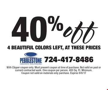 40% off 4 BEAUTIFUL COLORS LEFT, AT THESE PRICES. With Clipper coupon only. Must present coupon at time of purchase. Not valid on past or current contracted work. One coupon per person. 400 Sq. Ft. Minimum. Coupon not valid on materials only purchase. Expires 9/8/17