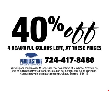 40% off 4 BEAUTIFUL COLORS LEFT, AT THESE PRICES. With Clipper coupon only. Must present coupon at time of purchase. Not valid on past or current contracted work. One coupon per person. 400 Sq. ft. minimum. Coupon not valid on materials only purchase. Expires 11-10-17