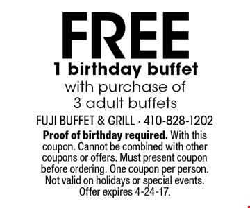 FREE 1 birthday buffet with purchase of 3 adult buffets. Proof of birthday required. With this coupon. Cannot be combined with other coupons or offers. Must present coupon before ordering. One coupon per person. Not valid on holidays or special events. Offer expires 4-24-17.