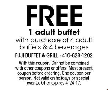FREE 1 adult buffet with purchase of 4 adult buffets & 4 beverages. With this coupon. Cannot be combined with other coupons or offers. Must present coupon before ordering. One coupon per person. Not valid on holidays or special events. Offer expires 4-24-17.