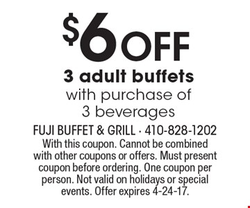 $6 OFF 3 adult buffets with purchase of 3 beverages. With this coupon. Cannot be combined with other coupons or offers. Must present coupon before ordering. One coupon per person. Not valid on holidays or special events. Offer expires 4-24-17.