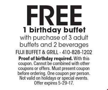 FREE 1 birthday buffet with purchase of 3 adult buffets and 2 beverages. Proof of birthday required. With this coupon. Cannot be combined with other coupons or offers. Must present coupon before ordering. One coupon per person. Not valid on holidays or special events. Offer expires 5-29-17.