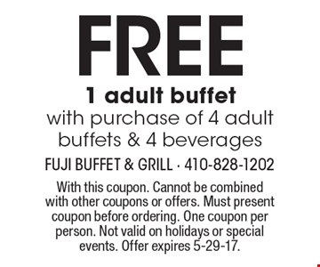 FREE 1 adult buffet with purchase of 4 adult buffets & 4 beverages. With this coupon. Cannot be combined with other coupons or offers. Must present coupon before ordering. One coupon per person. Not valid on holidays or special events. Offer expires 5-29-17.