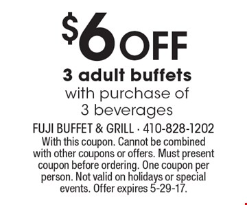 $6 OFF 3 adult buffets with purchase of 3 beverages. With this coupon. Cannot be combined with other coupons or offers. Must present coupon before ordering. One coupon per person. Not valid on holidays or special events. Offer expires 5-29-17.