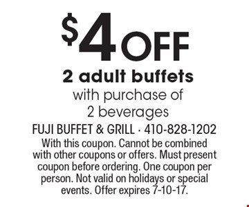 $4 OFF 2 adult buffets with purchase of 2 beverages. With this coupon. Cannot be combined with other coupons or offers. Must present coupon before ordering. One coupon per person. Not valid on holidays or special events. Offer expires 7-10-17.