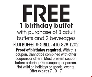 FREE 1 birthday buffet with purchase of 3 adult buffets and 2 beverages. Proof of birthday required. With this coupon. Cannot be combined with other coupons or offers. Must present coupon before ordering. One coupon per person. Not valid on holidays or special events. Offer expires 7-10-17.