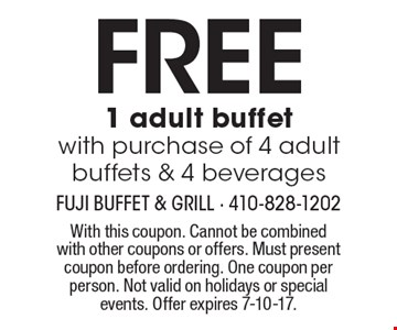 FREE 1 adult buffet with purchase of 4 adult buffets & 4 beverages. With this coupon. Cannot be combined with other coupons or offers. Must present coupon before ordering. One coupon per person. Not valid on holidays or special events. Offer expires 7-10-17.