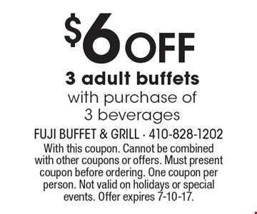 $6OFF 3 adult buffetswith purchase of 3 beverages. With this coupon. Cannot be combined with other coupons or offers. Must present coupon before ordering. One coupon per person. Not valid on holidays or special events. Offer expires 7-10-17.