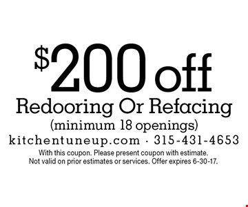 $200 off Redooring Or Refacing (minimum 18 openings). With this coupon. Please present coupon with estimate.Not valid on prior estimates or services. Offer expires 6-30-17.