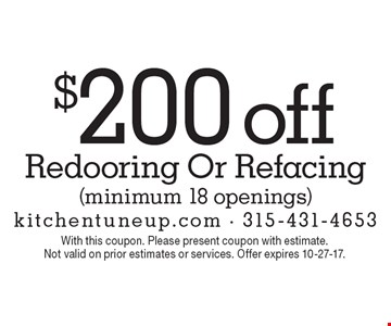 $200 off Redooring Or Refacing (minimum 18 openings). With this coupon. Please present coupon with estimate. Not valid on prior estimates or services. Offer expires 10-27-17.